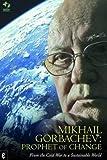 Mikhail Gorbachev: Prophet of Change