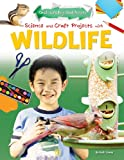 Science and Craft Projects with Wildlife, Ruth Owen, 1477702431