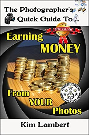 The Photographer's Quick Guide to Earning Money From Your Photos
