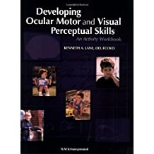 Developing Ocular Motor and Visual Perceptual Skills: An Activity Workbook 1st (first) Edition by Lane OD FCOVD, Kenneth published by Slack Incorporated (2005)