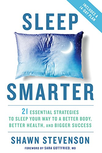Sleep Smarter: 21 Essential Strategies to Sleep Your Way to A Better Body, Better Health, and Bigger Success cover