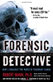 Front cover for the book Forensic Detective: How I Cracked the World's Toughest Cases by Robert Mann