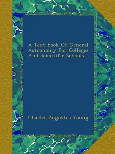 A Text-book Of General Astronomy For Colleges And Scientific Schools... pdf