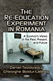 img - for The Re-Education Experiment in Romania: A Survivor's Views of the Past, Present, and Future (Central and Eastern Europe in Transition) book / textbook / text book