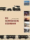 img - for Die Schw bische Eisenbahn book / textbook / text book
