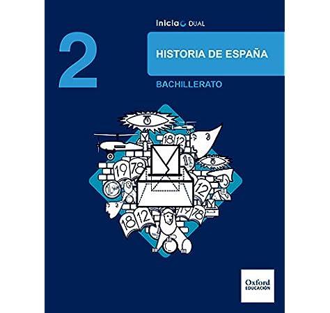 Inicia Dual Historia De España. 2º Bachillerato. Libro Del Alumno - 9780190503512: Amazon.es: Sánchez Rebanal, Fernando: Libros