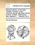 Moreton Abbey; or the Fatal Mystery a Novel, in Two Volumes by the Late Miss Harriet Chilcot, of Bath Volume 2, Harriet Meziere, 1170650570