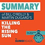 Summary of Bill O'Reilly & Martin Dugard's Killing the Rising Sun: Key Takeaways & Analysis |  Sumoreads