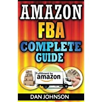 Amazon FBA Complete Guide: Make Money Online With Amazon FBA - The Fulfillment by Amazon Bible