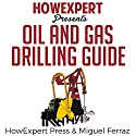 Oil and Gas Drilling Guide Audiobook by  HowExpert Press, Miguel Ferraz Narrated by Tom Jaramillo