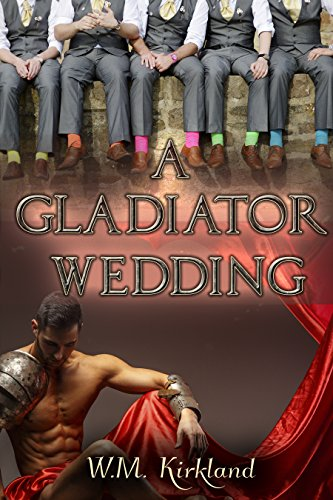 A Gladiator Wedding by W.M. Kirkland | amazon.com