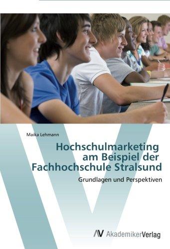 Hochschulmarketing am Beispiel der Fachhochschule Stralsund: Grundlagen und Perspektiven