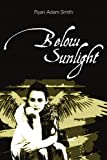 Below Sunlight, Ryan Smith, 0557316715