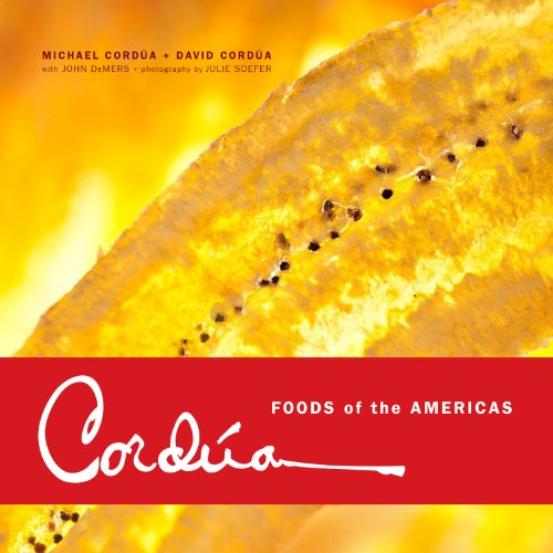 Cordúa: Foods of the Americas from the Legendary Texas Restaurant Family by David Cord, Michael Cord