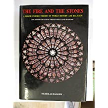 The Fire and the Stones: A Grand Unified Theory of World History and Religion (The Vision of God As Fire in the Rise and Fall of the World's 25 Civi)