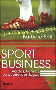 Sport Business : Adidas, Puma... La guerre des logos par Barbara Smit