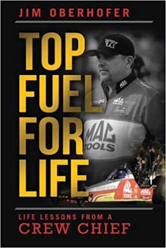 Top Fuel For Life: Life Lessons From A Crew Chief: Jim