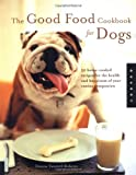 The Good Food Cookbook for Dogs, Donna Twichell Roberts, 1592530672