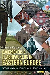 Backpackers & Flashpackers in Eastern Europe: 500 Hostels in 100 Cities in 25 Countries (Backpackers & Flashpackers: Hostel Guides to the World)