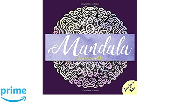 Mandala Da Colorare Adulti Libro Antistress Da Colorare Per