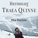The Birthright of Traea Quinne: Birthright Series, Book 1 | Mia Harlow