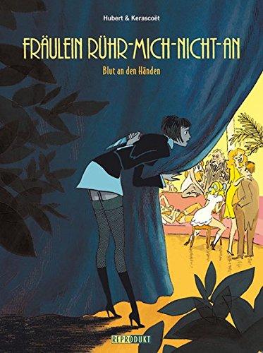 Fräulein Rühr-Mich-Nicht-An 02: Blut an den Händen Taschenbuch – 1. Juni 2010 Hubert Kerascoet Kai Wilksen Reprodukt