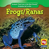 Frogs/Ranas (Animals That Live in the Rain Forest/Animales de La Selva)