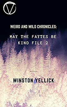 Weird and Wild Chronicles:: May The Faytes Be Kind File 2 by [Yellick, Winston]