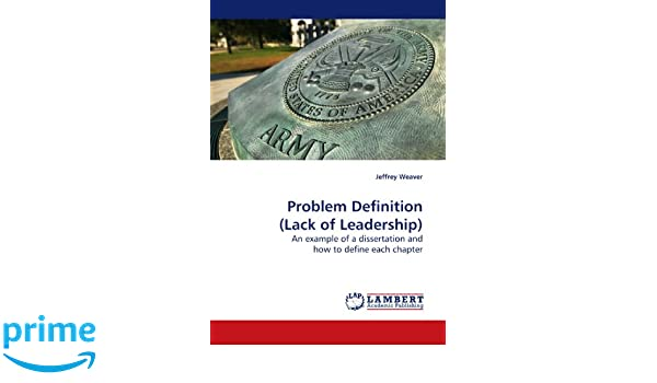 Problem Definition Lack Of Leadership An Example Of A Disseration