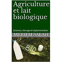 Agriculture et lait biologique : Sciences, élevage et réglementation (French Edition)
