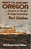 Battleship Oregon - Bulldog of the Navy, Bert Webber, 0936738790