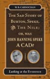 The Sad Story of Burton, Speke, and the Nile; or, Was John Hanning Speke a Cad: Looking at the Evidence, W. B. Carnochan, 0804753253