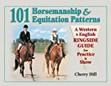 101 Horsemanship and Equitation Patterns: A Western & English Ringside Guide for Practice & Show