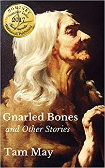 Gnarled Bones and Other Stories by [May, Tam, May, Tam]