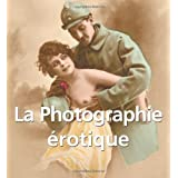 La Photographie Erotique (Vintage Erotic Photographs of Nude Women, 1850 - 1939)