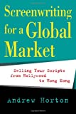 Screenwriting for a Global Market: Selling Your Scripts from Hollywood to Hong Kong