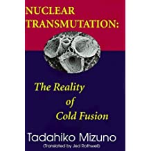 Nuclear Transmutation: The Reality of Cold Fusion by Dr. Tadahiko Mizuno (1997-12-31)