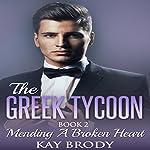 Mending a Broken Heart: The Greek Tycoon - A Billionaire New Adult Romance, Book 2 | Kay Brody