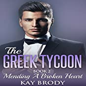 Mending a Broken Heart: The Greek Tycoon - A Billionaire New Adult Romance, Book 2 | Kay Brody
