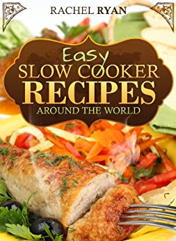 Easy Slow Cooker Recipes Around The World (Healthy Slow Cooker Recipes Book 1) by [Ryan, Rachel]