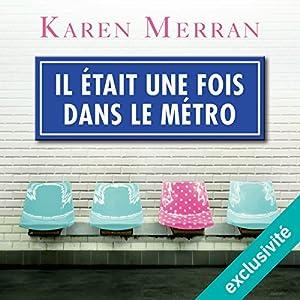 Il était une fois dans le métro   Livre audio Auteur(s) : Karen Merran Narrateur(s) : Marie-Laure Dougnac