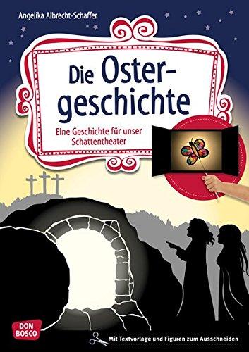 Die Ostergeschichte  Eine Geschichte Für Unser Schattentheater. Mit Textvorlage Und Figuren Zum Ausschneiden  Geschichten Und Figuren Für Unser Schattentheater