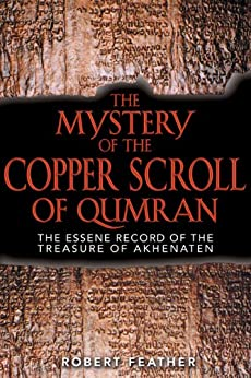 The Mystery of the Copper Scroll of Qumran: The Essene Record of the Treasure of Akhenaten by [Feather, Robert]