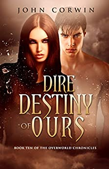 Dire Destiny of Ours (Overworld Chronicles Book 10) by [Corwin, John]