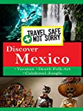 Travel Safe, Not Sorry - Discover Mexico