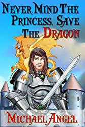 Never Mind the Princess, Save the *Dragon* (A Comedic Fantasy Tale)