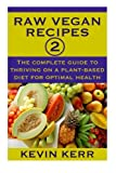 Raw Vegan Recipes 2: The complete guide to thriving on a plant-based diet for optimal physical health.