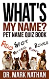 What's My Name?: Interactive Pet Name Quiz Book (Interactive Pet Care Quiz Books 1)