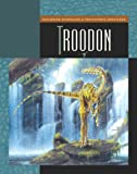 Troodon (Exploring Dinosaurs and Prehistoric Creatures)