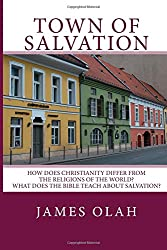 Town of Salvation: How does Christianity differ from the Religions of the World? What does the Bible Teach about Salvation?